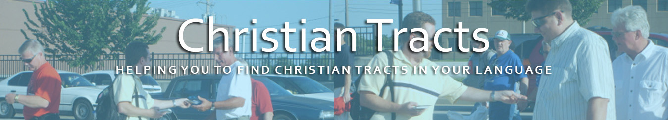 Christian Tracts - Helping You Find Christian Tracts In Your Language